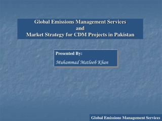 Global Emissions Management Services  and  Market Strategy for CDM Projects in Pakistan