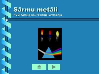 Sārmu metāli PVĢ Ķīmija sk. Francis Livmanis