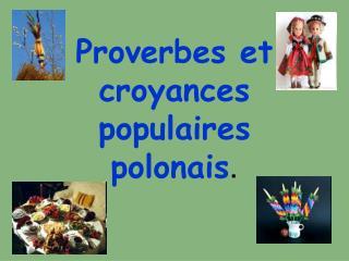 Proverbes et croyances  populaires polonais .
