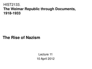 The Rise of Nazism Lecture 11 10 April 2012