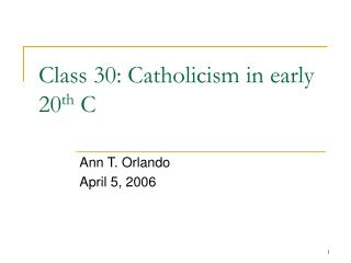 Class 30: Catholicism in early 20 th  C