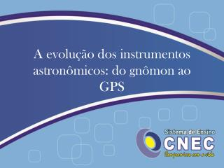 A evolução dos instrumentos astronômicos: do gnômon ao GPS