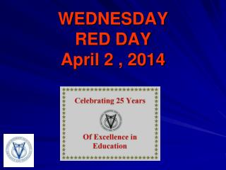 WEDNESDAY RED DAY April 2 , 2014