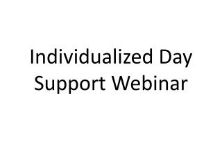 Individualized Day Support Webinar