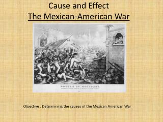 Cause and Effect The Mexican-American War