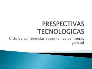 PRESPECTIVAS TECNOLOGICAS