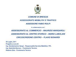 COMUNE DI BRESCIA ASSESSORATO MOBILITA' E TRAFFICO ASSESSORE FABIO ROLFI in collaborazione con :