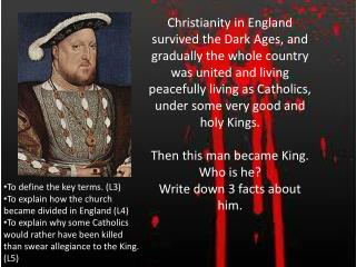 To  define the key terms.  (L3 ) To explain how  the church  became divided in England (L4)