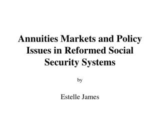 Annuities Markets and Policy Issues in Reformed Social Security Systems