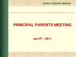 PRINCIPAL PARENTS MEETING Jan 6 th  , 2011