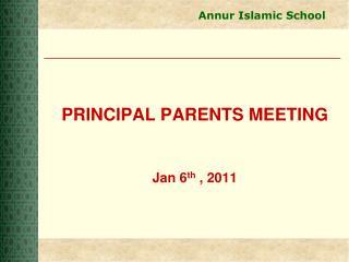 PRINCIPAL PARENTS MEETING Jan 6 th  , 2011