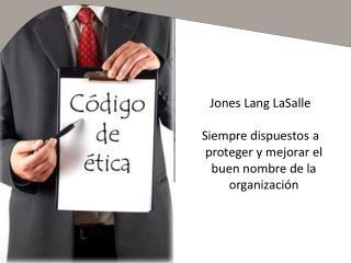 Jones Lang LaSalle Siempre dispuestos a proteger y mejorar el buen nombre de la organización