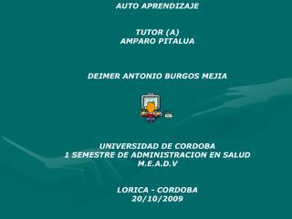 AUTO APRENDIZAJE TUTOR (A) AMPARO PITALUA DEIMER ANTONIO BURGOS MEJIA UNIVERSIDAD DE CORDOBA