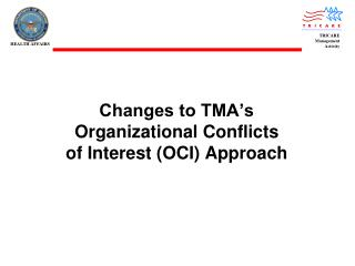 Changes to TMA's  Organizational Conflicts  of Interest (OCI) Approach