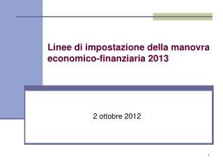 Linee di impostazione della manovra economico-finanziaria 2013