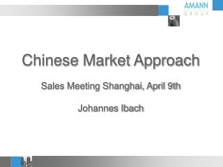 Chinese Market Approach Sales Meeting Shanghai, April 9th Johannes  Ibach
