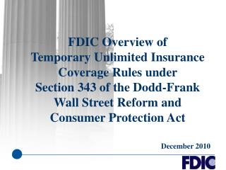 FDIC Overview of  Temporary Unlimited Insurance Coverage Rules under  Section 343 of the Dodd-Frank  Wall Street Reform