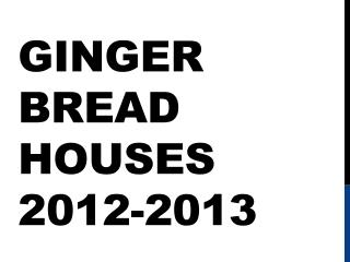 Ginger bread Houses 2012-2013