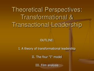 Theoretical Perspectives: Transformational  Transactional Leadership
