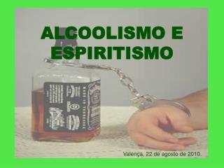 ALCOOLISMO E ESPIRITISMO