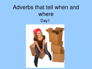 Adverbs that tell when and where