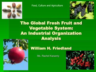 The Global Fresh Fruit and Vegetable System:  An Industrial Organization Analysis  William H. Friedland