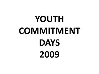 YOUTH  COMMITMENT DAYS  2009