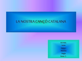 LA NOSTRA CANÇÓ CATALANA