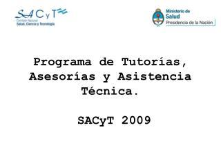 Programa de Tutorías, Asesorías y Asistencia Técnica.  SACyT 2009