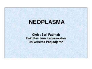 NEOPLASMA Oleh : Sari Fatimah  Fakultas Ilmu Keperawatan Universitas Padjadjaran