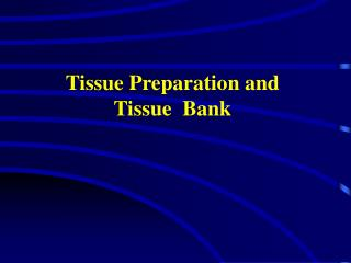Tissue Preparation and  Tissue  Bank