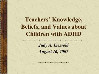 Teachers  Knowledge, Beliefs, and Values about Children with ADHD