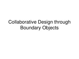 Collaborative Design through Boundary Objects