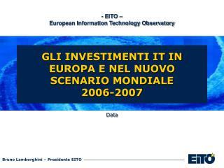 GLI INVESTIMENTI IT IN EUROPA E NEL NUOVO SCENARIO MONDIALE  2006-2007