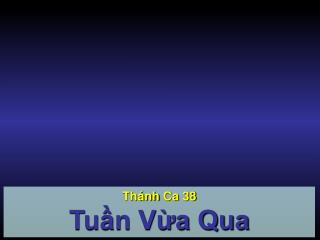 Thánh Ca  38 Tuần Vừa Qua