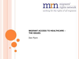 MIGRANT ACCESS TO HEALTHCARE – THE ISSUES Don Flynn