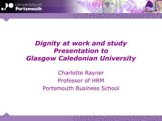 Dignity at work and study Presentation to  Glasgow Caledonian University