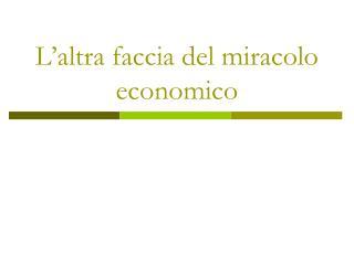 L'altra faccia del miracolo economico