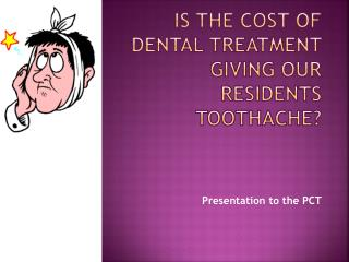 Is the cost of dental treatment giving OUR RESIDENTS toothache?