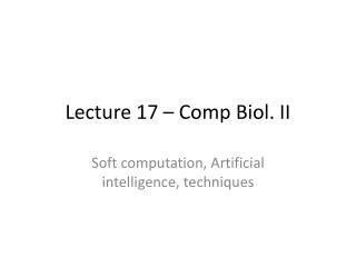 Lecture 17 – Comp Biol. II