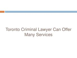 Toronto Criminal Lawyer Can Offer Many Services