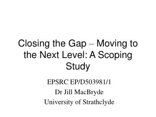 Closing the Gap  –  Moving to the Next Level: A Scoping Study