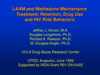 LAAM and Methadone Maintenance Treatment: Retention, Drug Use  and HIV Risk Behaviors
