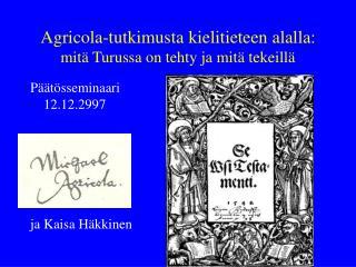 Agricola-tutkimusta kielitieteen alalla:  mit� Turussa on tehty ja mit� tekeill�