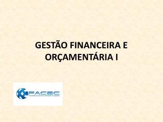 GESTÃO FINANCEIRA E ORÇAMENTÁRIA I