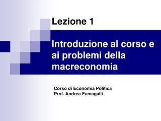 Lezione 1 Introduzione al corso e  ai problemi della macreconomia
