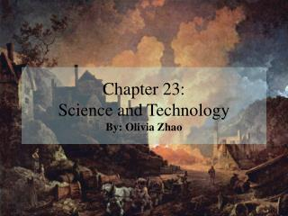 Chapter 23:  Science and Technology By: Olivia Zhao