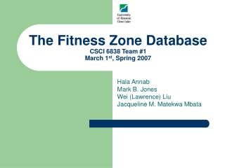 The Fitness Zone Database CSCI 6838 Team #1 March 1 st , Spring 2007