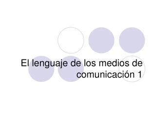 El lenguaje de los medios de comunicaci ón 1