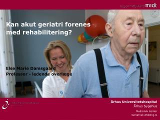 Kan akut geriatri forenes med rehabilitering?